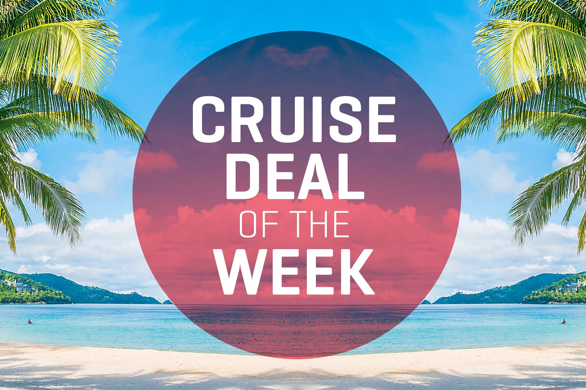 Cruise Deal of the Week – July 30, 2021